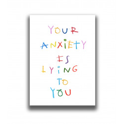 OUR ANXIETY IS LYING TO YOU...