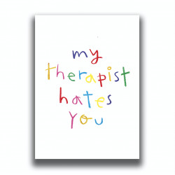 MY THERAPIST HATES YOU PRINT