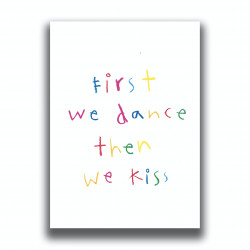 FIRST WE KISS THEN WE DANCE...