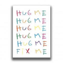 HUG ME, FIX ME PRINT