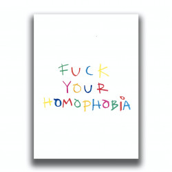 PRINT FUCK YOUR HOMOPHOBIA
