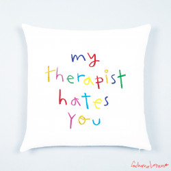 MY THERAPIST HATES YOU...